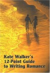 Kate Walker's 12 Point Guide To Writing Romance (Studymates) - Kate Walker