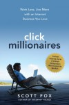 Click Millionaires: Work Less, Live More with an Internet Business You Love - Scott Fox