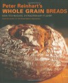 Peter Reinhart's Whole Grain Breads: New Techniques, Extraordinary Flavor - Peter Reinhart