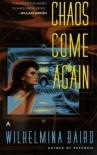Chaos Come Again - Wilhelmina Baird