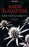 Harter Schnitt: Thriller - Karin Slaughter