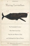 Trying Leviathan: The Nineteenth-Century New York Court Case That Put the Whale on Trial and Challenged the Order of Nature - D. Graham Burnett