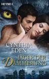 Jäger der Dämmerung  - Cynthia Eden, Sabine Schilasky