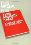This Means This, This Means That: A User's Guide to Semiotics - Sean Hall