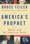 America's Prophet: Moses and the American Story - Bruce Feiler
