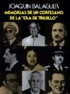 """Memorias De Un Cortesano De La """"Era De Trujillo"""" - Joaquín Balaguer"""