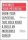 Maximize Your Potential: Grow Your Expertise, Take Bold Risks & Build an Incredible Career (The 99U Book Series) - Jocelyn K. Glei, 99U