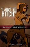 I Ain't Yo Bitch - Jabulile Bongiwe Ngwenya, Alexandra Dodd