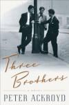 Three Brothers: A Novel - Peter Ackroyd