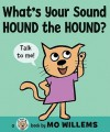 What's Your Sound, Hound the Hound? - Mo Willems