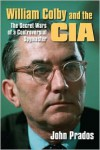 William Colby & the CIA: The Secret Wars of a Controversial Spymaster - John Prados