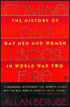 Coming Out under Fire: The History of Gay Men and Women in World War Two - Allan Bérubé