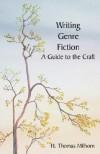 Writing Genre Fiction: A Guide to the Craft - H. Thomas Milhorn