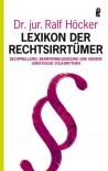 Lexikon der Rechtsirrtümer: Zechprellerei, Beamtenbeleidigung und andere juristische Volksmythen - Ralf Höcker