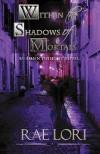 Within the Shadows of Mortals - Rae Lori
