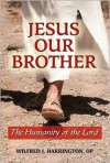 Jesus Our Brother: The Humanity of the Lord - Wilfrid J. Harrington