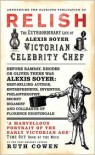 Relish: The Extraordinary Life of Alexis Soyer, Victorian Celebrity Chef - Ruth Cowen