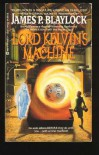 Lord Kelvin's Machine - James P. Blaylock