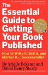 The Essential  Guide to Getting Your Book Published: How to Write It, Sell It, and Market It . . . Successfully - 'Arielle Eckstut',  'David Henry Sterry'