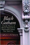 Black Gotham: A Family History of African Americans in Nineteenth-Century New York City - Carla L. Peterson