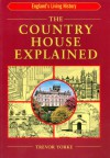 The Country House Explained (England's Living History) - Trevor Yorke