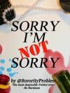 Sorry I'm Not Sorry 1 - @SororityProblem