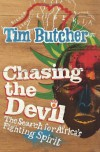 Chasing the Devil: The Search for Africa's Fighting Spirit - Tim Butcher