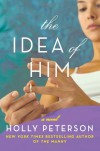 The Idea of Him: A Novel - Holly Peterson