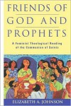 Friends Of God And Prophets - Elizabeth A. Johnson