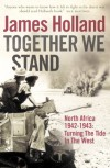Together We Stand: Turning the Tide in the West: North Africa, 1942-1943 - James Holland