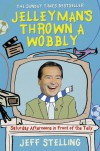 Jellyman's Thrown a Wobbly: Saturday Afternoons in Front of the Telly - Jeff Stelling