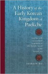 A History of the Early Korean Kingdom of Paekche, together with an annotated translation of The Paekche Annals of the Samguk sagi (Harvard East Asian Monographs) - Jonathan W. Best