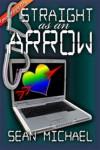 Straight As An Arrow - Sean Michael