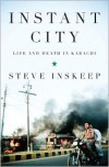 Instant City: Life and Death in Karachi - Steve Inskeep