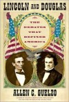 Lincoln and Douglas: The Debates that Defined America - Allen C. Guelzo