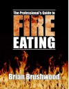 The Professional's Guide to Fire Eating - Brian Brushwood (Author)