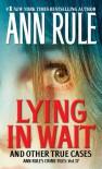 Lying in Wait: Ann Rule's Crime Files: Vol.17 - Ann Rule