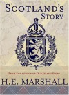Scotland's Story: A History of Scotland for Boys and Girls - H.E. Marshall