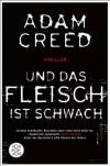 Und Das Fleisch Ist Schwach Thriller - Adam Creed, Petra Post, Andrea von Struve
