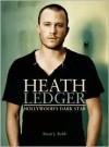 Heath Ledger: Hollywood's Dark Star - Brian J. Robb
