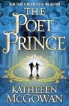 The Poet Prince: A Novel (Magdalene Line) - Kathleen McGowan