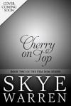 Cherry On Top - Skye Warren