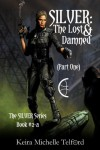 SILVER: The Lost & Damned (Part One) - Keira Michelle Telford