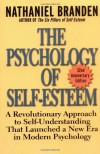 The Psychology of Self-Esteem: A Revolutionary Approach to Self-Understanding that Launched a New Era in Modern Psychology - Nathaniel Branden