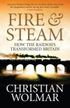 Fire & Steam: How The Railways Transformed Britain - Christian Wolmar
