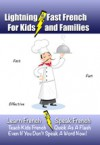 Lightning-Fast French for Kids and Families: Learn French, Speak French, Teach Kids French - Quick As A Flash, Even If You Don't Speak A Word Now! - Carolyn Woods