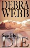 See Her Die - Debra Webb