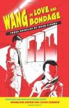 Wang in Love and Bondage: Three Novellas by Wang Xiaobo - Wang Xiaobo, Hongling Zhang, Jason Sommer