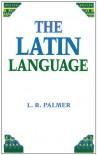 The Latin Language - Leonard Robert Palmer