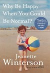 Why Be Happy When You Could Be Normal? by Winterson, Jeanette unknown Edition [Hardcover(2012)] - Jeanette Winterson